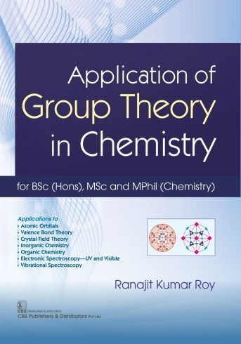 Application of Group Theory in Chemistry for BSc (Hons), MSc and MPhil (Chemistry)