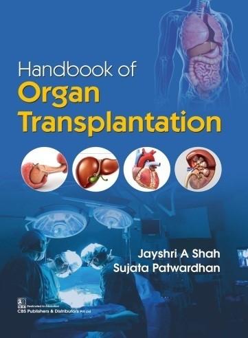 Handbook of Organ Transplantation, (1st reprint)   9789389017632   Shah, Jayshri A   Patwardhan, Sujata