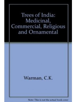Trees Of India: Medicinal, Commercial, Religious & Ornamenta