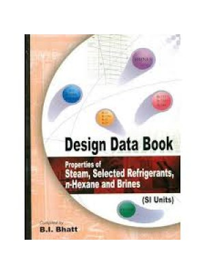 Design Data Book: Properties Of Steam, Selected Refrigerants, N-Hexane And Brines