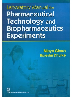 Laboratory Manual For Pharmaceutical Technology And Biopharmaceutics Experiments (Pb-2016)