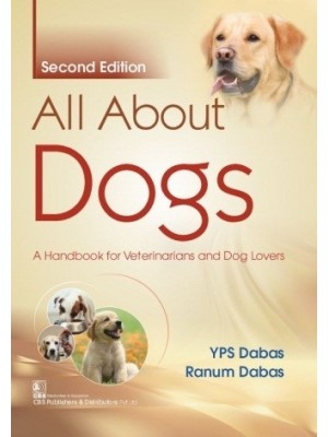 All About Dogs, 2/e  A Handbook for Veterinarians and Dog Lovers | 9788194898641 | YPS Dabas  | Ranum Dabas