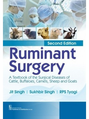 Ruminant Surgery, 2/e A Textbook of the Surgical Diseases of Cattle, Buffaloes, Camels, Sheep and Goats