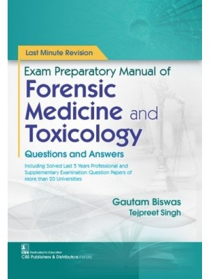Last Minute Revision  Exam Preparatory Manual of   Forensic Medicine and Toxicology Questions and Answers  | 9789390709151 | Biswas, Gautam | Singh, Tejpreet